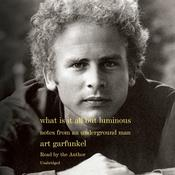 What Is It All but Luminous by  Art Garfunkel audiobook