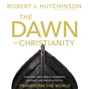 The Dawn of Christianity by  Robert J. Hutchinson audiobook