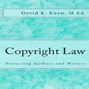 Copyright Law: Protecting Authors and Writers by  David K. Ewen MEd audiobook