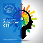 Advanced CBT Course by  Centre of Excellence audiobook