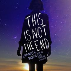 This Is Not the End by Chandler Baker audiobook