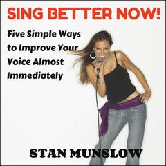 Sing Better Now! by Stan Munslow audiobook