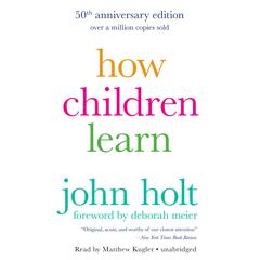 How Children Learn, 50th anniversary edition by John Holt audiobook