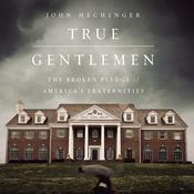 True Gentlemen by  John Hechinger audiobook