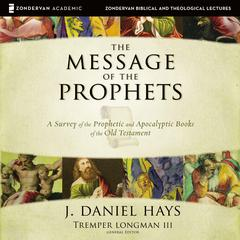 The Message of the Prophets: Audio Lectures by J. Daniel Hays audiobook