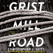 Grist Mill Road by  Christopher J. Yates audiobook