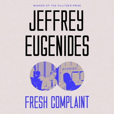Fresh Complaint by Jeffrey Eugenides audiobook