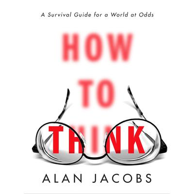 How to Think by Alan Jacobs audiobook
