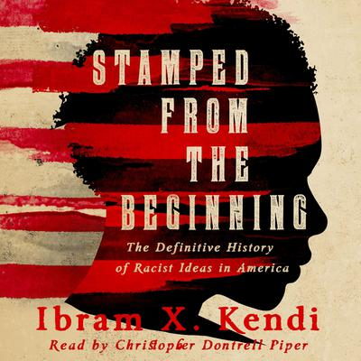 Stamped from the Beginning: A Definitive History of Racist Ideas in America by Ibram X. Kendi audiobook