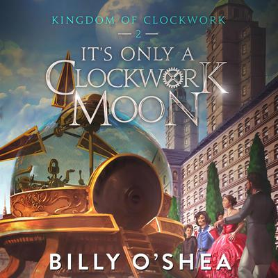 It's Only A Clockwork Moon by Billy O'Shea audiobook