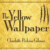 The Yellow Wallpaper by  Charlotte Perkins Gilman audiobook