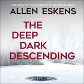 The Deep Dark Descending by  Allen Eskens audiobook