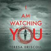 I Am Watching You by  Teresa Driscoll audiobook