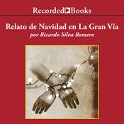 Relato de Navidad en la Gran Via (Christmas Story at La Gran Via) by  Ricardo Silva Romero audiobook
