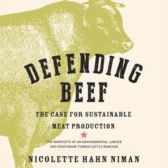 Defending Beef: The Case for Sustainable Meat Production by Nicolette Hahn Niman audiobook