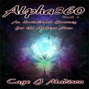 Alpha360: An Evolutional Journey for the Modern Man by  Cage J. Madison audiobook