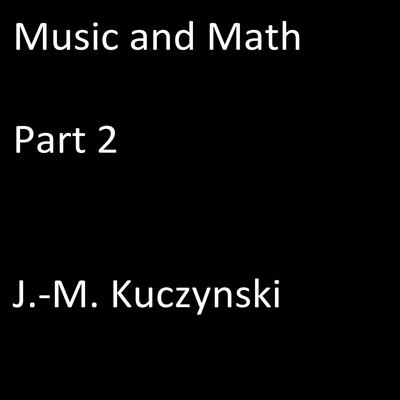 Music and Math, Part 2 by J.-M. Kuczynski audiobook