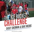 The Ice Bucket Challenge by Casey Sherman, Dave Wedge