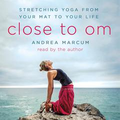 Close to Om by Andrea Marcum audiobook