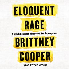 Eloquent Rage by Brittney Cooper audiobook