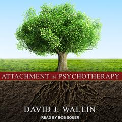 Attachment in Psychotherapy by David J. Wallin audiobook
