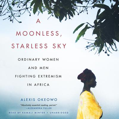 A Moonless, Starless Sky by Alexis Okeowo audiobook