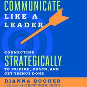 Communicate Like a Leader by  Dianna Booher audiobook