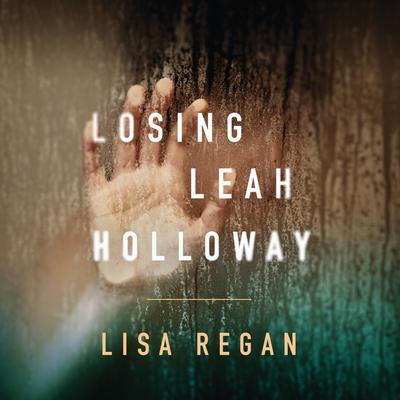 Losing Leah Holloway by Lisa Regan audiobook
