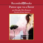 Parece Que Va a Llover (Looks Like It's Going to Rain) by  Ricardo Silva Romero audiobook
