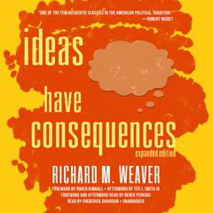 Ideas Have Consequences, Expanded Edition by Richard M. Weaver audiobook