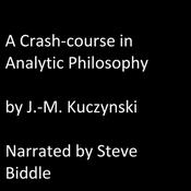 A Crash Course in Analytic Philosophy by  J.-M. Kuczynski audiobook