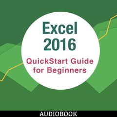 Excel 2016: QuickStart Guide for Beginners by My Ebook Publishing House audiobook