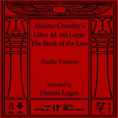 Aleister Crowley's <i>Liber AL vel Legis</i>—<i>The Book of the Law</i> by Aleister Crowley audiobook
