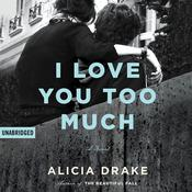 I Love You Too Much by  Alicia Drake audiobook