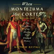 When Montezuma Met Cortes by  Matthew Restall audiobook