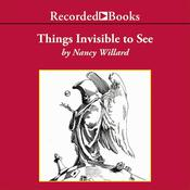 Things Invisible to See by  Nancy Willard audiobook