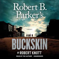Robert B. Parker's Buckskin by Robert Knott audiobook