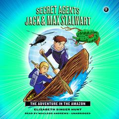 Secret Agents Jack and Max Stalwart: The Adventure in the Amazon: Brazil by Elizabeth Singer Hunt audiobook