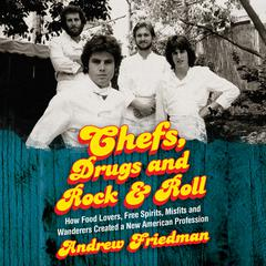 Chefs, Drugs and Rock & Roll by Andrew Friedman audiobook