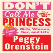 Don't Call Me Princess by  Peggy Orenstein audiobook