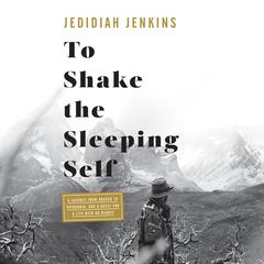 To Shake the Sleeping Self by Jedidiah Jenkins audiobook