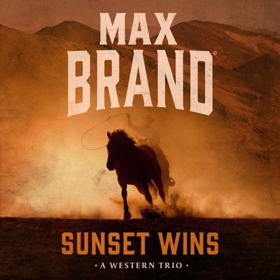 Sunset Wins  by Max Brand audiobook
