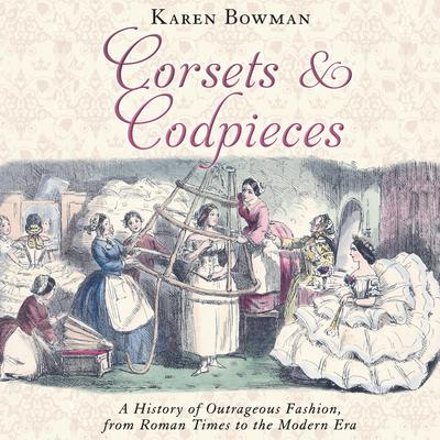 Corsets and Codpieces by Karen Bowman audiobook