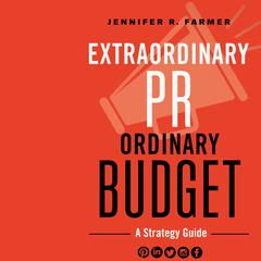 Extraordinary PR, Ordinary Budget by Jennifer R. Farmer audiobook