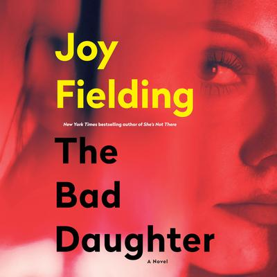 The Bad Daughter by Joy Fielding audiobook