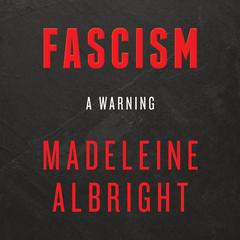 Fascism: A Warning by Madeleine Albright audiobook