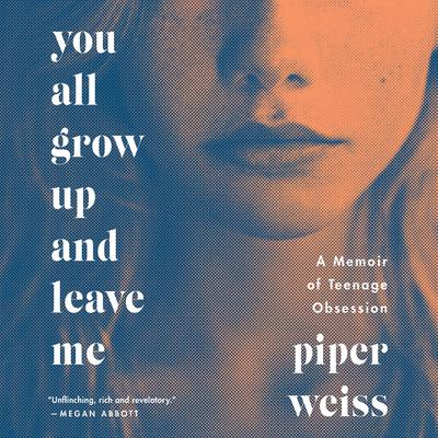 You All Grow Up and Leave Me by Piper Weiss audiobook