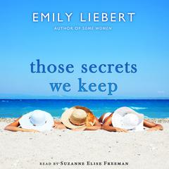 Those Secrets We Keep by Emily Liebert audiobook