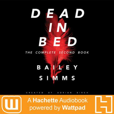 Dead in Bed by Bailey Simms: The Complete Second Book by Adrian Birch audiobook