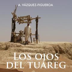 Los Ojos Del Tuareg by Alberto Vázquez-Figueroa